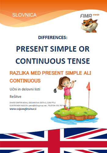 DIFFERENCES PRESENT SIMPLE AND CONTINUOUS – Razlike med Present Simple in Present Continuous